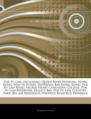 Articles on Pok Fu Lam, Including: Queen Mary Hospital, Hong Kong, Wah Fu Estate, Waterfall Bay, Hong Kong, Pok Fu Lam Road, Sacred Heart Canossian Co